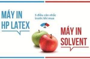 So sánh HP Latex với Eco Solvent: 5 cân nhắc trước khi mua