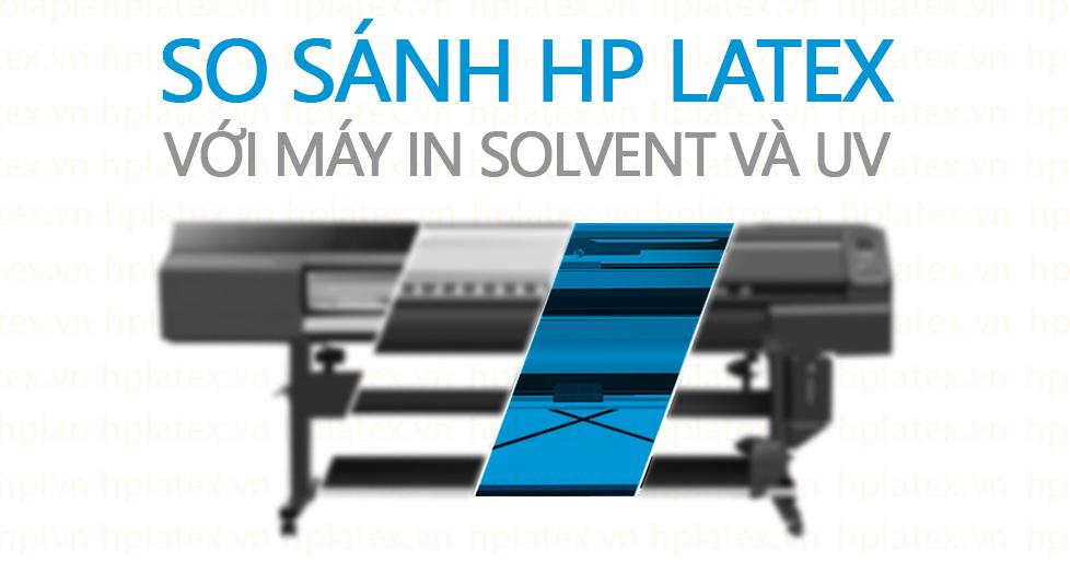 So sánh máy in HP Latex với máy in solvent và uv